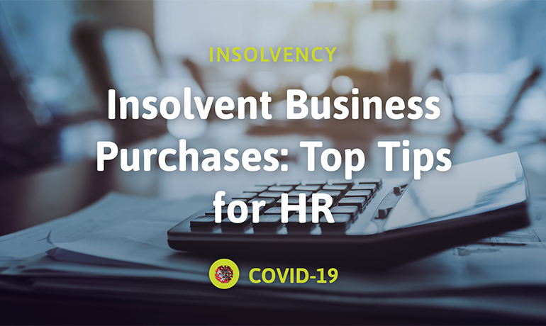 Preparing for a Fire Sale: Top tips for HR in an Insolvent Business Purchase